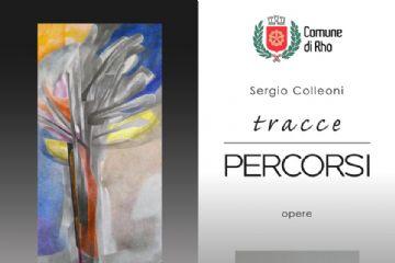 Mostra di Sergio Colleoni: Tracce - Percorsi